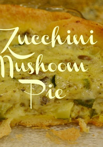 Zucchini Mushroom Pie – Friday Food Favorite