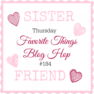 Favorite Things Blog Hop 184