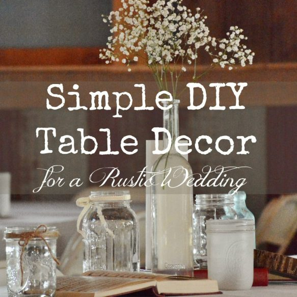 Simple diy rustic wedding table decor for Simple wedding decorations