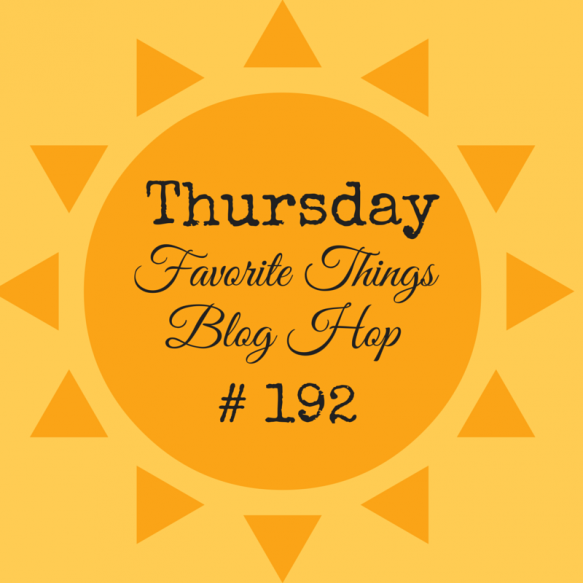 THursday Favorite Things Blog Hop No 192 at Surroundingsby Debi