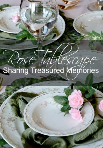 Rose Tablescape – Sharing Treasured Memories