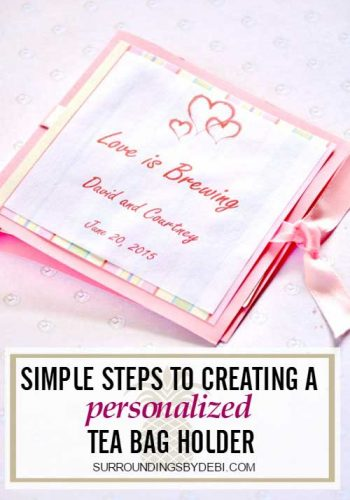 Simple Steps to Creating a Personalized Tea Bag Holder - Surroundings by Debi