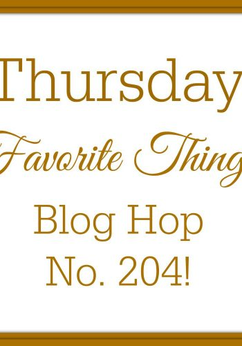 Thursday Favorite Things Blog Hop No 204!