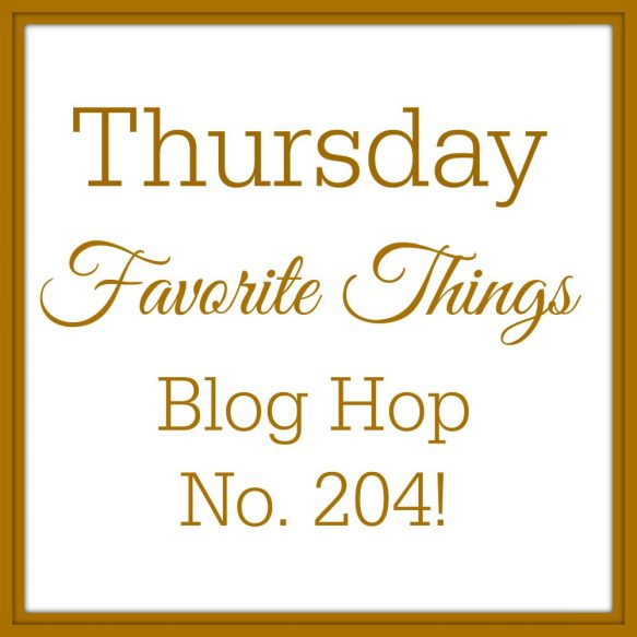 Favorite Things Blog Hog No 204!