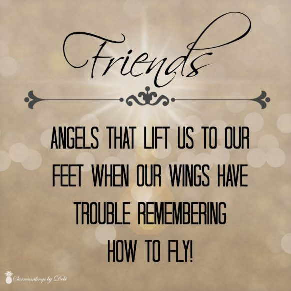 Friends - angels that lift us to our feet