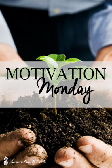Motivation Monday - Surroundings By Debi - Don't Dig